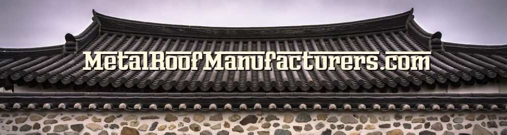Metal Roof Manufacturers